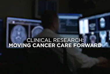 Clinical Research: Moving Cancer Care Forward