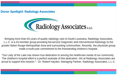 Radiology Associates has made a multi-year commitment to Our Lady of the Lake Children's Hospital.